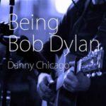 Danny Chicago Being Bob Dylan